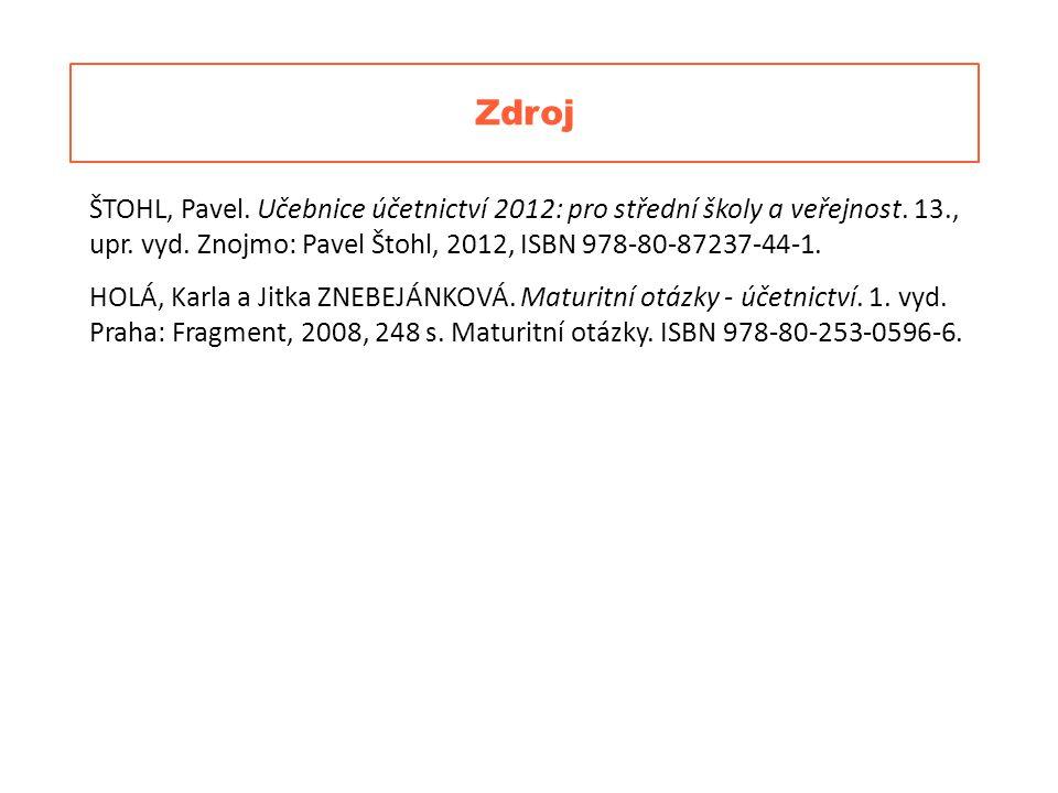 Zdroj ŠTOHL, Pavel.Učebnice účetnictví 2012: pro střední školy a veřejnost.