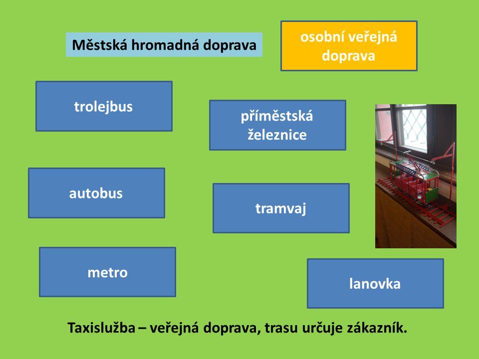 Městská hromadná doprava Taxislužba – veřejná doprava, trasu určuje zákazník. tramvaj metro autobus příměstská železnice trolejbus osobní veřejná dopr