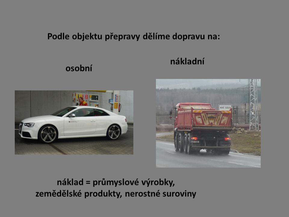Podle objektu přepravy dělíme dopravu na: osobní nákladní náklad = průmyslové výrobky, zemědělské produkty, nerostné suroviny