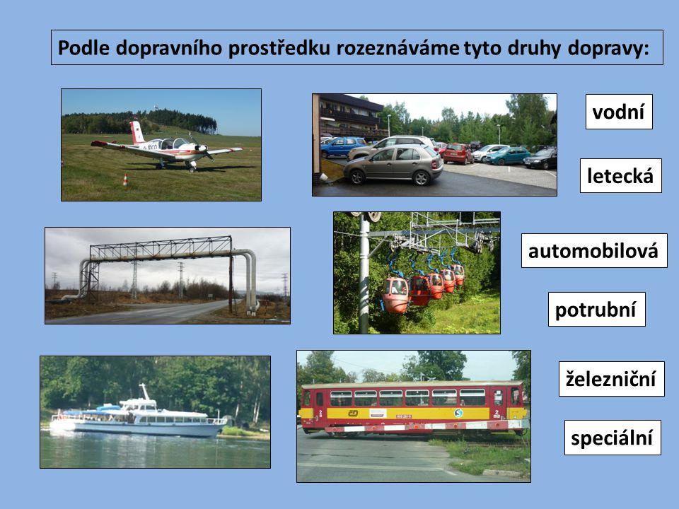 Podle dopravního prostředku rozeznáváme tyto druhy dopravy: automobilová speciální potrubní letecká vodní železniční