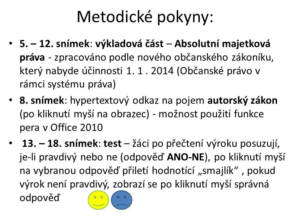 Metodické pokyny: • 5. – 12. snímek: výkladová část – Absolutní majetková práva - zpracováno podle nového občanského zákoníku, který nabyde účinnosti