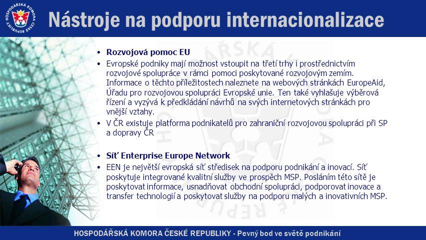 HOSPODÁŘSKÁ KOMORA ČESKÉ REPUBLIKY - Pevný bod ve světě podnikání Nástroje na podporu internacionalizace •Rozvojová pomoc EU •Evropské podniky mají možnost vstoupit na třetí trhy i prostřednictvím rozvojové spolupráce v rámci pomoci poskytované rozvojovým zemím.