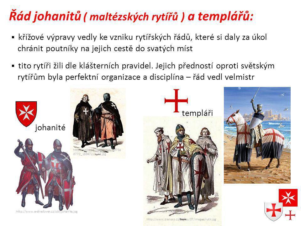 Řád johanitů ( maltézských rytířů ) a templářů:  křížové výpravy vedly ke vzniku rytířských řádů, které si daly za úkol chránit poutníky na jejich cestě do svatých míst  tito rytíři žili dle klášterních pravidel.