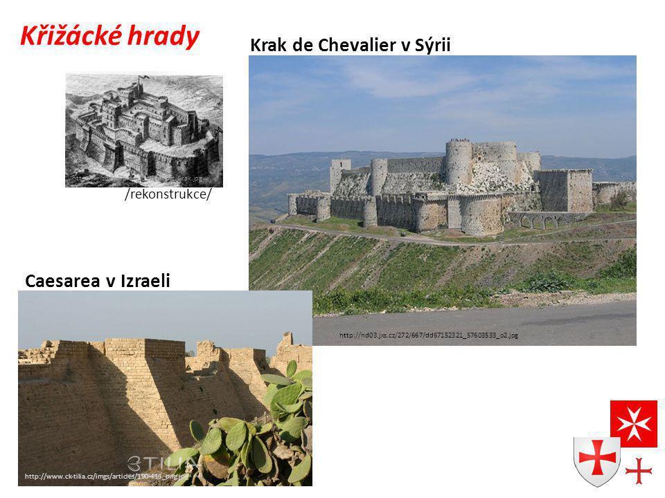 Krak de Chevalier v Sýrii http://nd03.jxs.cz/272/667/dd67152321_57603533_o2.jpg http://www.ck-tilia.cz/imgs/articles/190-415_orig.jpg Caesarea v Izraeli Křižácké hrady http://krizovevypravy.claritatis.cz/Crak.jpg /rekonstrukce/