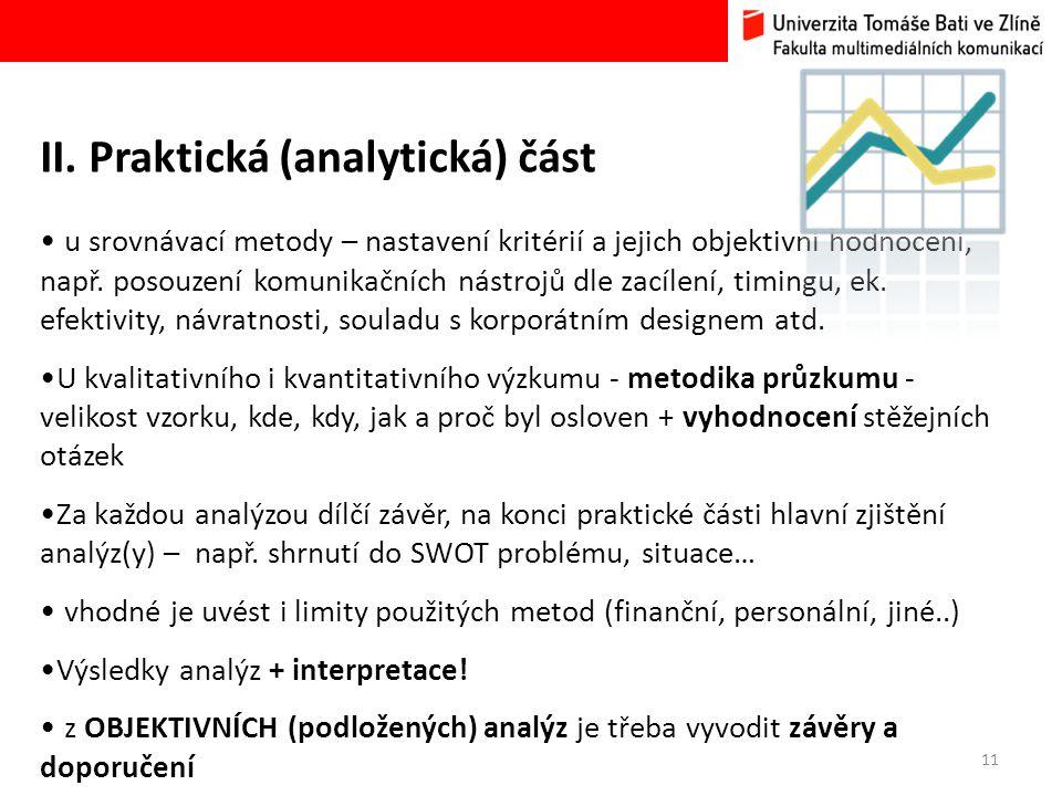 11 II. Praktická (analytická) část • u srovnávací metody – nastavení kritérií a jejich objektivní hodnocení, např. posouzení komunikačních nástrojů dl