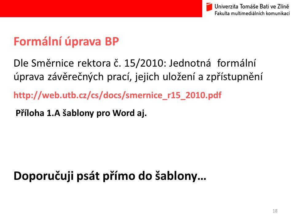 18 Formální úprava BP Dle Směrnice rektora č. 15/2010: Jednotná formální úprava závěrečných prací, jejich uložení a zpřístupnění http://web.utb.cz/cs/