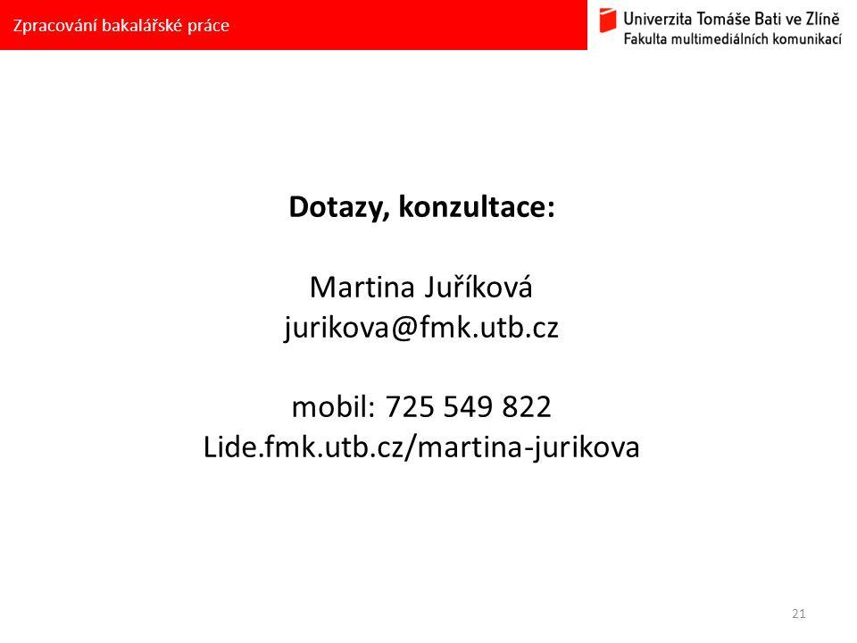 21 Zpracování bakalářské práce Dotazy, konzultace: Martina Juříková jurikova@fmk.utb.cz mobil: 725 549 822 Lide.fmk.utb.cz/martina-jurikova