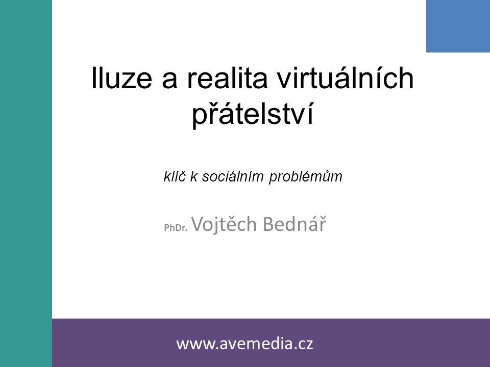 Iluze a realita virtuálních přátelství klíč k sociálním problémům PhDr.