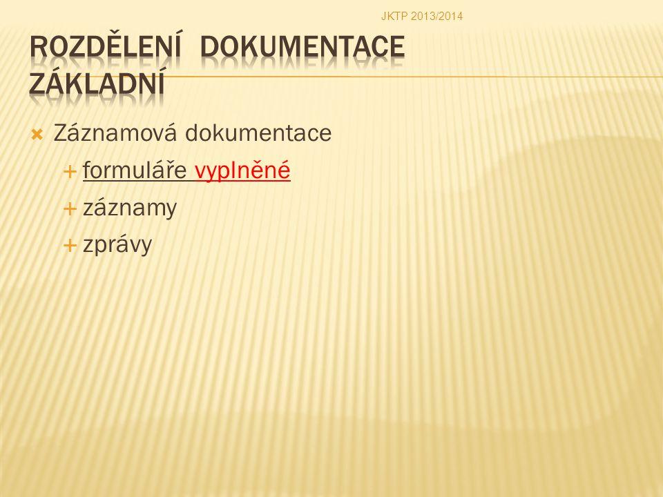  Záznamová dokumentace  formuláře vyplněné  záznamy  zprávy JKTP 2013/2014