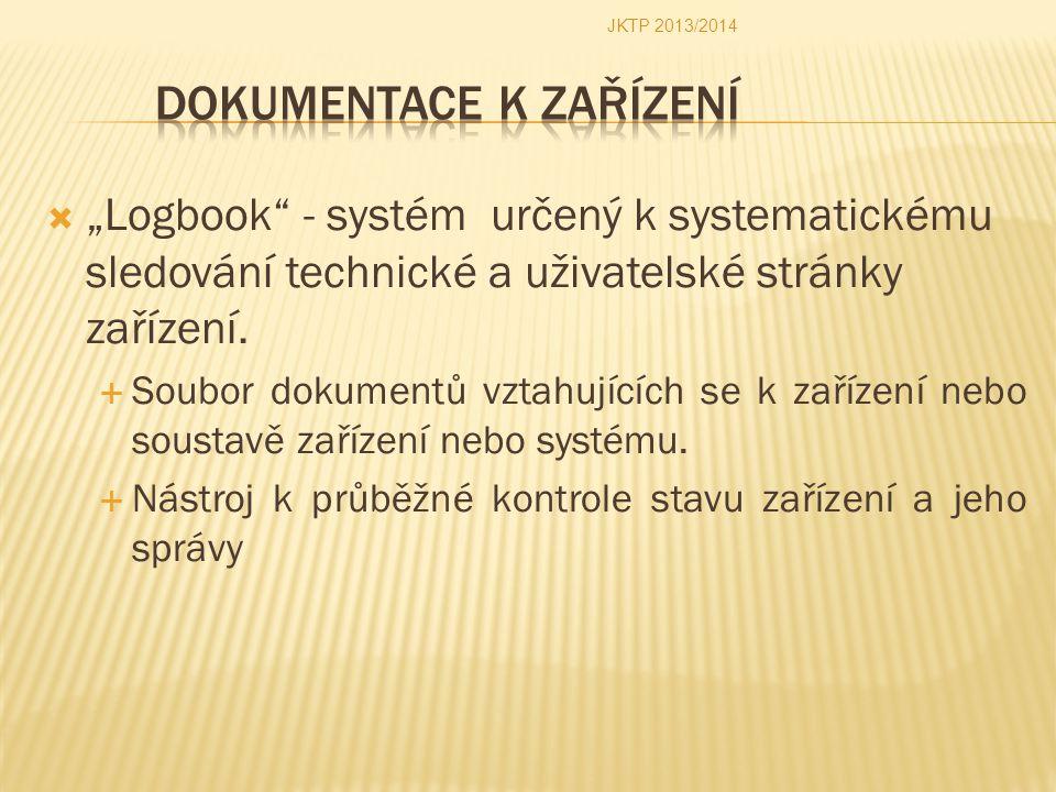 """ """"Logbook"""" - systém určený k systematickému sledování technické a uživatelské stránky zařízení.  Soubor dokumentů vztahujících se k zařízení nebo so"""