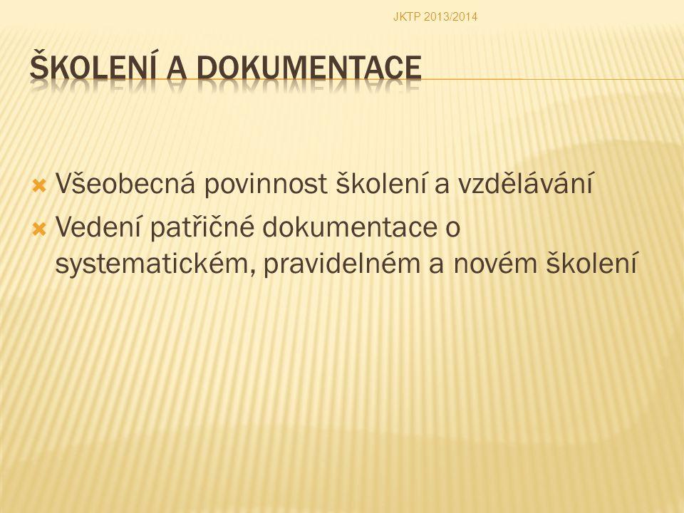  Všeobecná povinnost školení a vzdělávání  Vedení patřičné dokumentace o systematickém, pravidelném a novém školení JKTP 2013/2014
