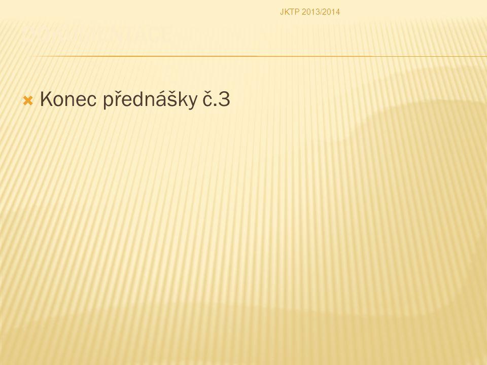  Konec přednášky č.3 JKTP 2013/2014