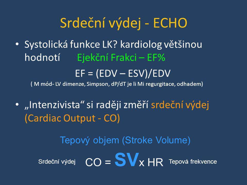 """Srdeční výdej - ECHO • Systolická funkce LK? kardiolog většinou hodnotí Ejekční Frakci – EF% EF = (EDV – ESV)/EDV • """"Intenzivista"""" si raději změří srd"""