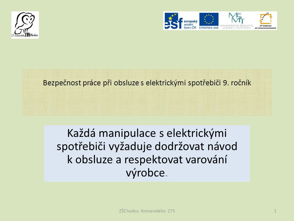 Bezpečnost práce při obsluze s elektrickými spotřebiči 9. ročník Každá manipulace s elektrickými spotřebiči vyžaduje dodržovat návod k obsluze a respe
