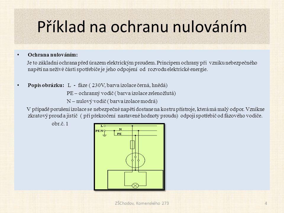 Příklad na ochranu nulováním • Ochrana nulováním: Je to základní ochrana před úrazem elektrickým proudem. Principem ochrany při vzniku nebezpečného na