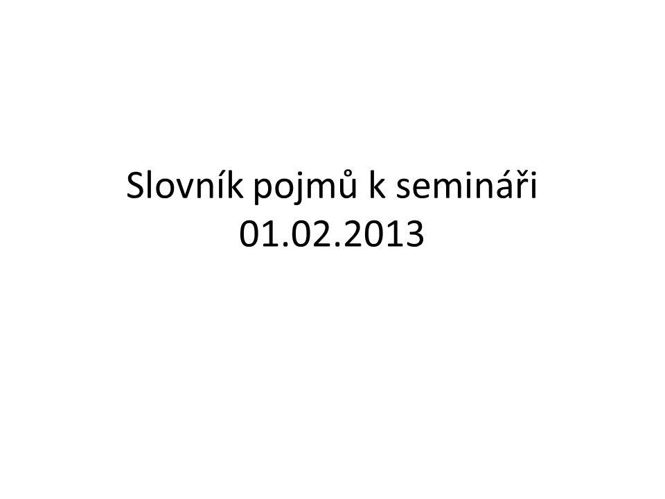 Slovník pojmů k semináři 01.02.2013
