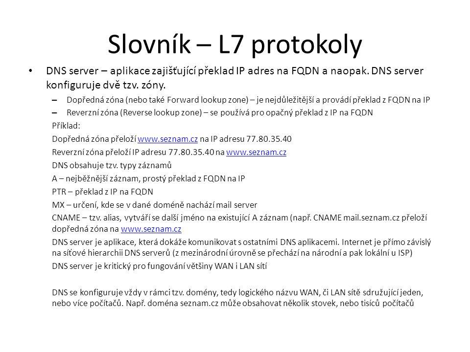 Slovník – L7 protokoly • DNS server – aplikace zajišťující překlad IP adres na FQDN a naopak. DNS server konfiguruje dvě tzv. zóny. – Dopředná zóna (n