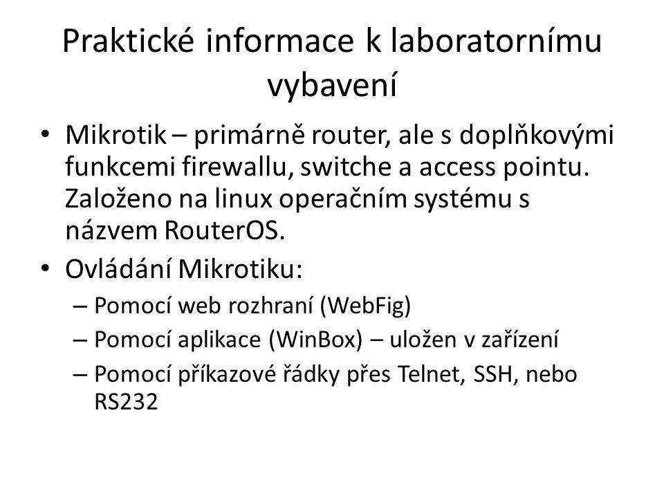 Praktické informace k laboratornímu vybavení • Mikrotik – primárně router, ale s doplňkovými funkcemi firewallu, switche a access pointu. Založeno na