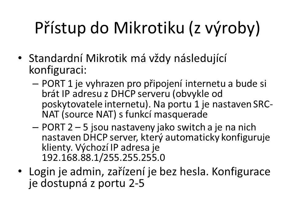 Přístup do Mikrotiku (z výroby) • Standardní Mikrotik má vždy následující konfiguraci: – PORT 1 je vyhrazen pro připojení internetu a bude si brát IP