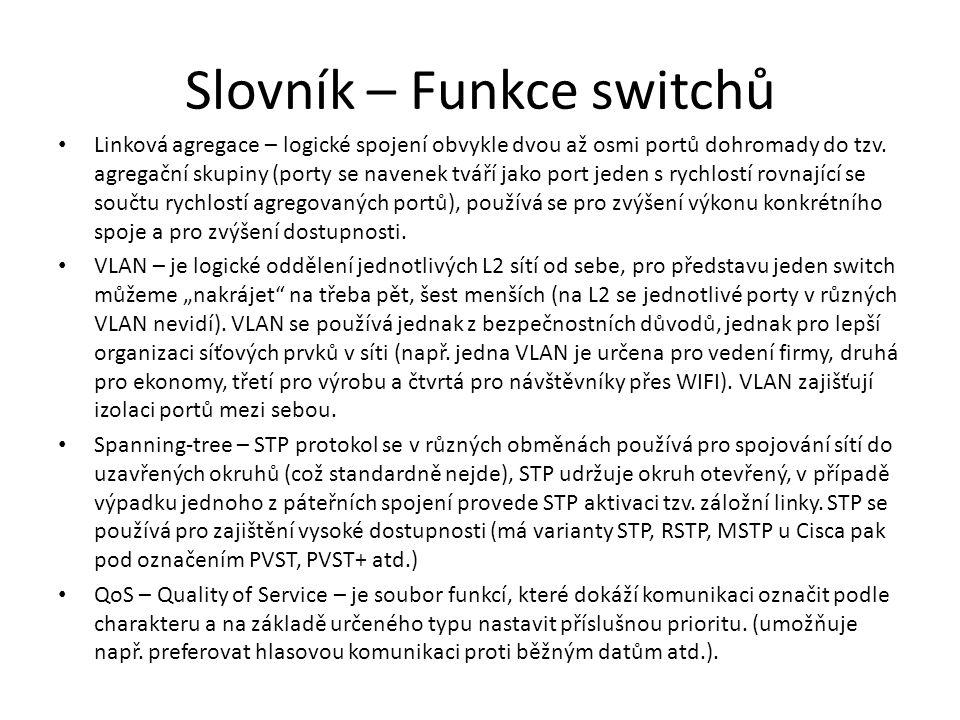 Slovník – Funkce switchů • Linková agregace – logické spojení obvykle dvou až osmi portů dohromady do tzv. agregační skupiny (porty se navenek tváří j