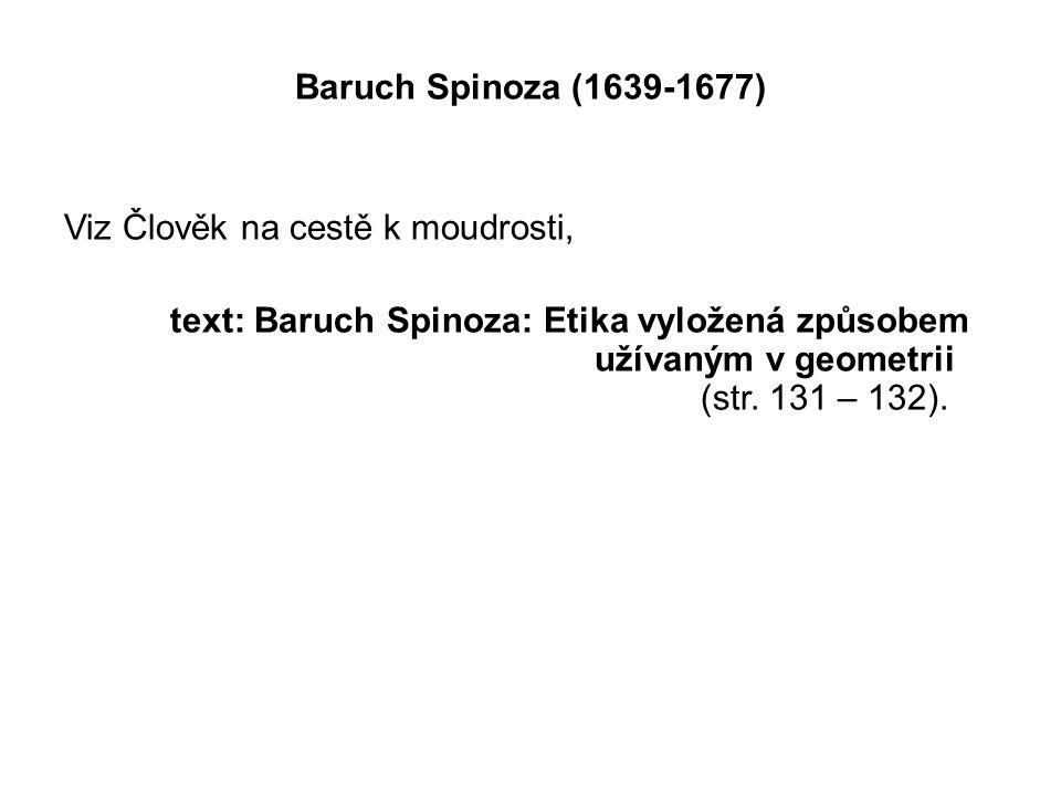 Baruch Spinoza (1639-1677) Viz Člověk na cestě k moudrosti, text: Baruch Spinoza: Etika vyložená způsobem užívaným v geometrii (str.