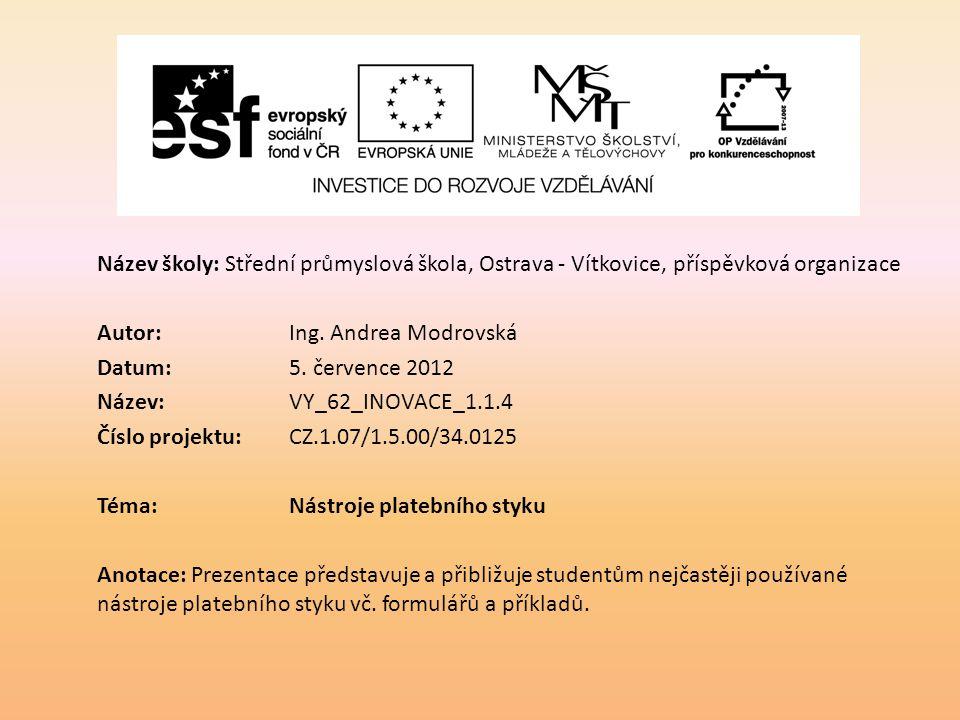 Název školy: Střední průmyslová škola, Ostrava - Vítkovice, příspěvková organizace Autor: Ing. Andrea Modrovská Datum: 5. července 2012 Název: VY_62_I