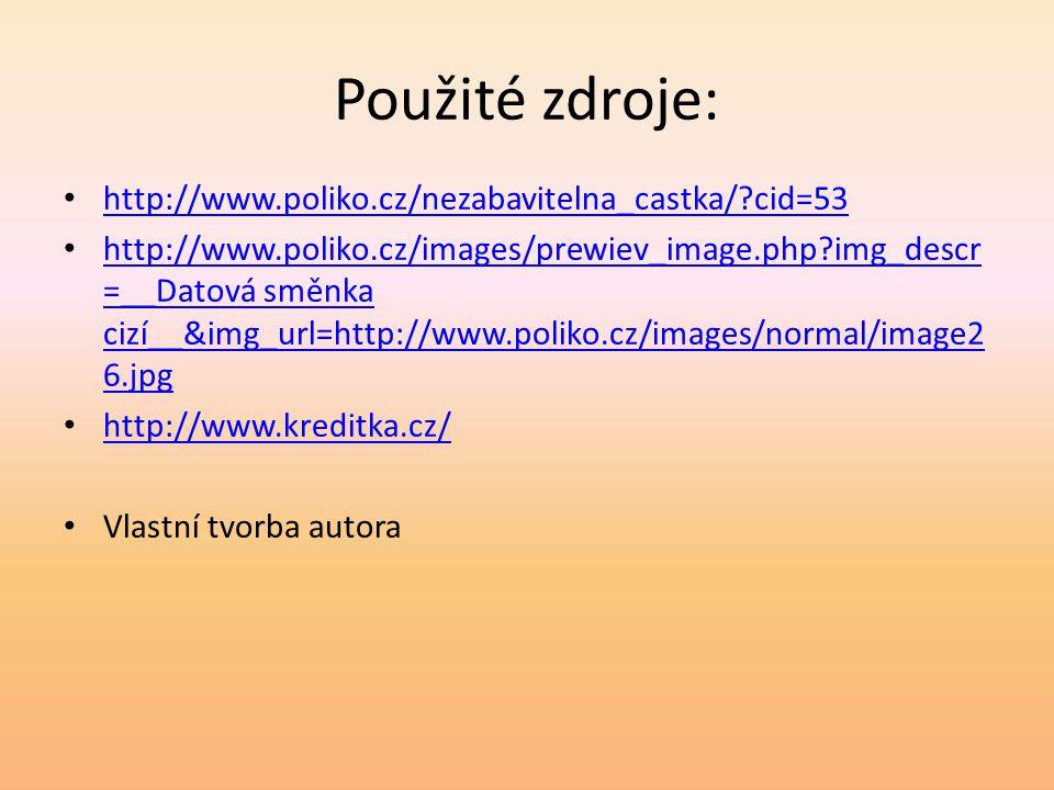 Použité zdroje: • http://www.poliko.cz/nezabavitelna_castka/?cid=53 http://www.poliko.cz/nezabavitelna_castka/?cid=53 • http://www.poliko.cz/images/pr