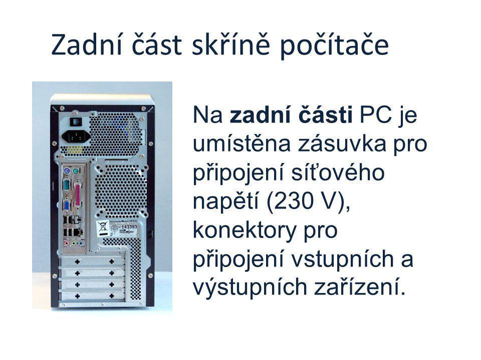 Zadní část skříně počítače Na zadní části PC je umístěna zásuvka pro připojení síťového napětí (230 V), konektory pro připojení vstupních a výstupních