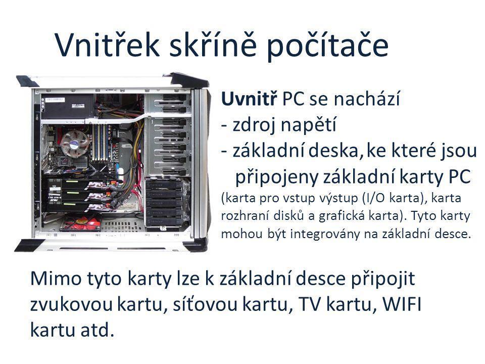 Vnitřek skříně počítače Uvnitř PC se nachází - zdroj napětí - základní deska,ke které jsou připojeny základní karty PC (karta pro vstup výstup (I/O ka