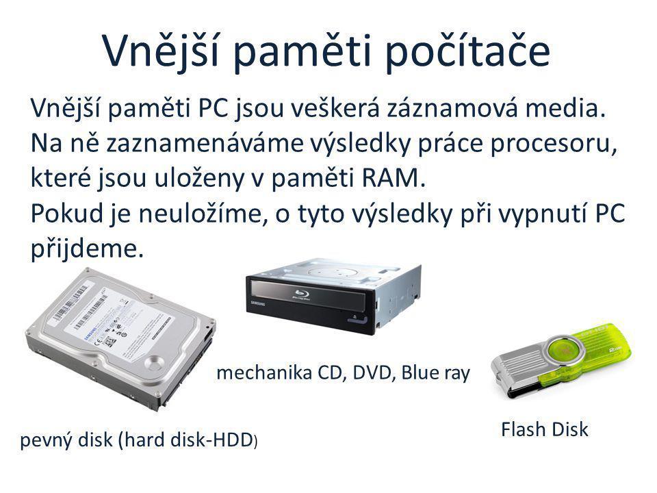 Vnější paměti PC jsou veškerá záznamová media. Na ně zaznamenáváme výsledky práce procesoru, které jsou uloženy v paměti RAM. Pokud je neuložíme, o ty