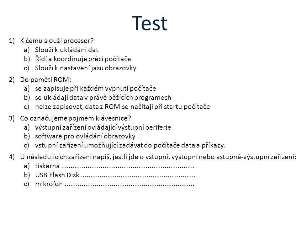 1)K čemu slouží procesor? a)Slouží k ukládání dat b)Řídí a koordinuje práci počítače c)Slouží k nastavení jasu obrazovky 2)Do paměti ROM: a)se zapisuj