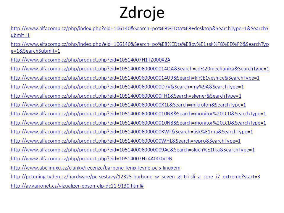 Zdroje http://www.alfacomp.cz/php/index.php?eid=106140&Search=po%E8%EDta%E8+desktop&SearchType=1&SearchS ubmit=1 http://www.alfacomp.cz/php/index.php?