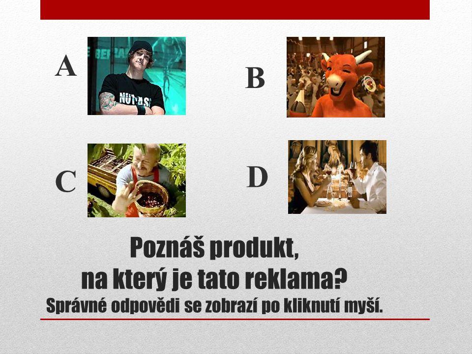Poznáš produkt, na který je tato reklama? Správné odpovědi se zobrazí po kliknutí myší. C B A D
