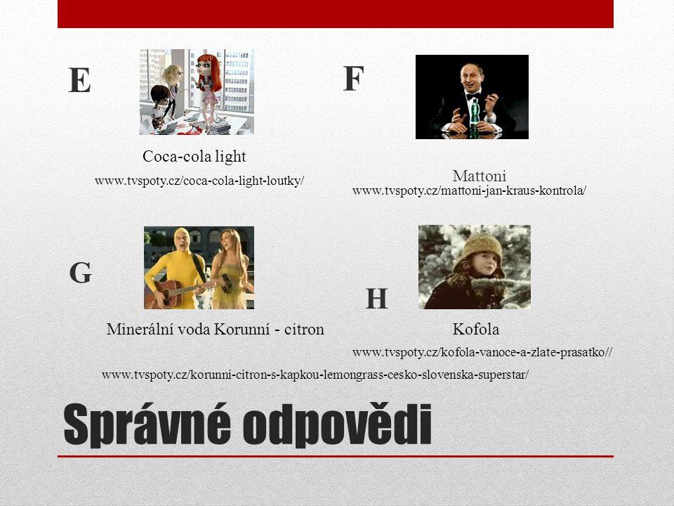 Správné odpovědi E F Mattoni www.tvspoty.cz/coca-cola-light-loutky/ www.tvspoty.cz/mattoni-jan-kraus-kontrola/ www.tvspoty.cz/korunni-citron-s-kapkou-