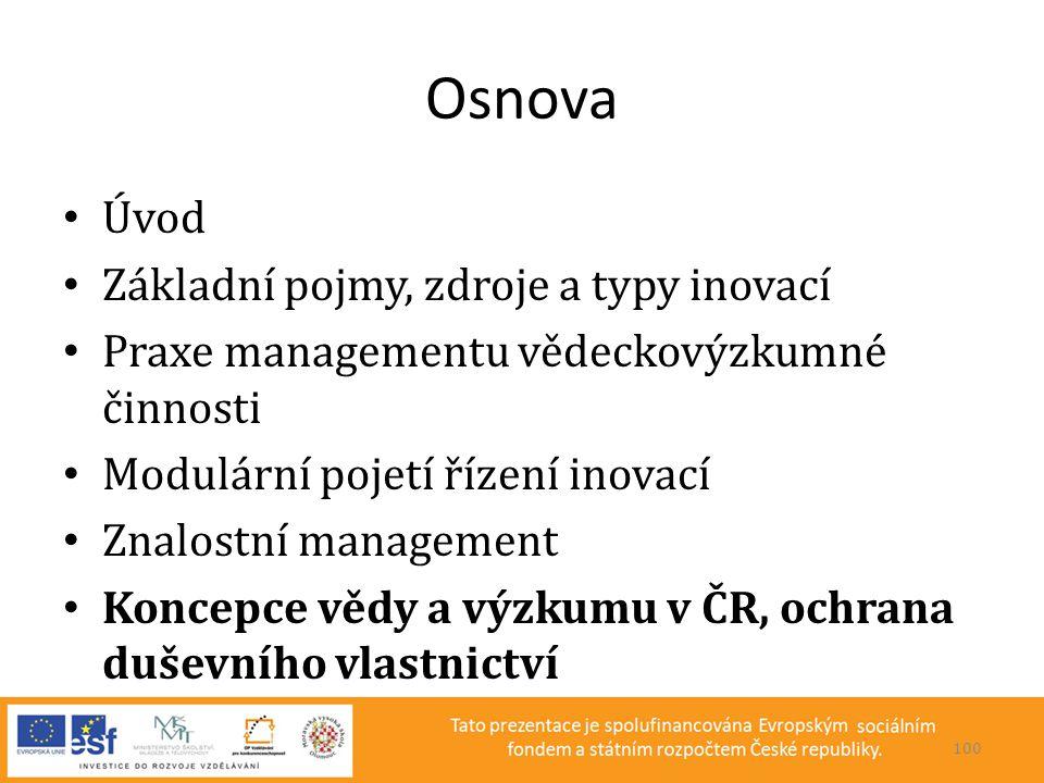 Osnova • Úvod • Základní pojmy, zdroje a typy inovací • Praxe managementu vědeckovýzkumné činnosti • Modulární pojetí řízení inovací • Znalostní manag