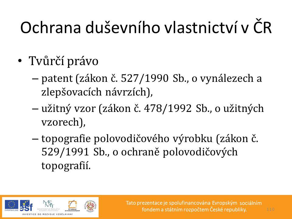 Ochrana duševního vlastnictví v ČR • Tvůrčí právo – patent (zákon č. 527/1990 Sb., o vynálezech a zlepšovacích návrzích), – užitný vzor (zákon č. 478/
