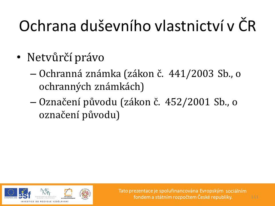 Ochrana duševního vlastnictví v ČR • Netvůrčí právo – Ochranná známka (zákon č. 441/2003 Sb., o ochranných známkách) – Označení původu (zákon č. 452/2