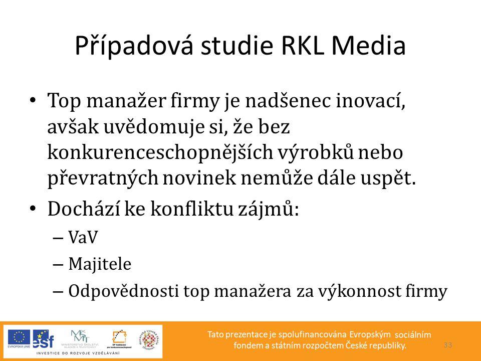Případová studie RKL Media • Top manažer firmy je nadšenec inovací, avšak uvědomuje si, že bez konkurenceschopnějších výrobků nebo převratných novinek