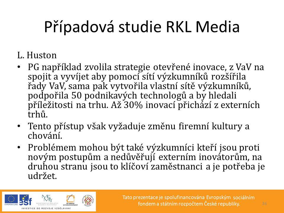 Případová studie RKL Media L. Huston • PG například zvolila strategie otevřené inovace, z VaV na spojit a vyvíjet aby pomocí sítí výzkumníků rozšířila