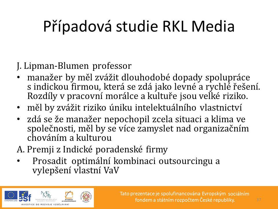 Případová studie RKL Media J. Lipman-Blumen professor • manažer by měl zvážit dlouhodobé dopady spolupráce s indickou firmou, která se zdá jako levné