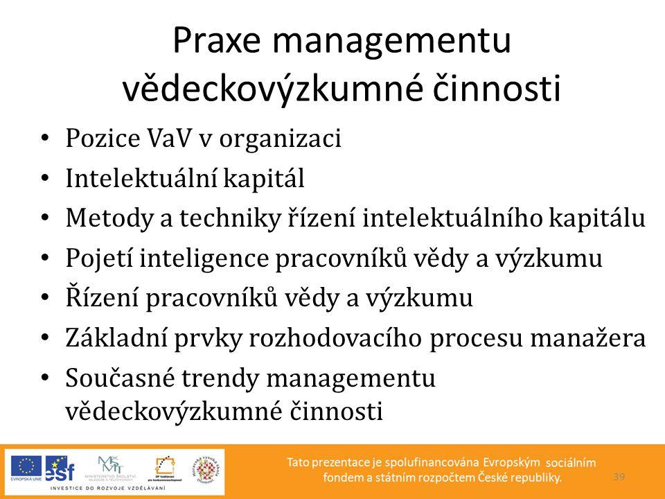 Praxe managementu vědeckovýzkumné činnosti • Pozice VaV v organizaci • Intelektuální kapitál • Metody a techniky řízení intelektuálního kapitálu • Poj