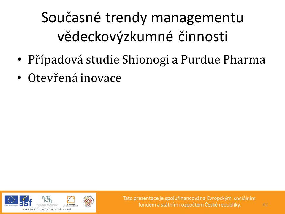 Současné trendy managementu vědeckovýzkumné činnosti • Případová studie Shionogi a Purdue Pharma • Otevřená inovace 62