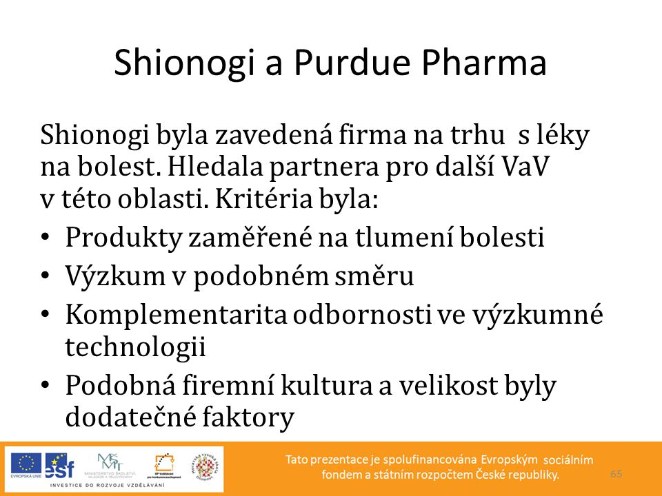 Shionogi a Purdue Pharma Shionogi byla zavedená firma na trhu s léky na bolest. Hledala partnera pro další VaV v této oblasti. Kritéria byla: • Produk