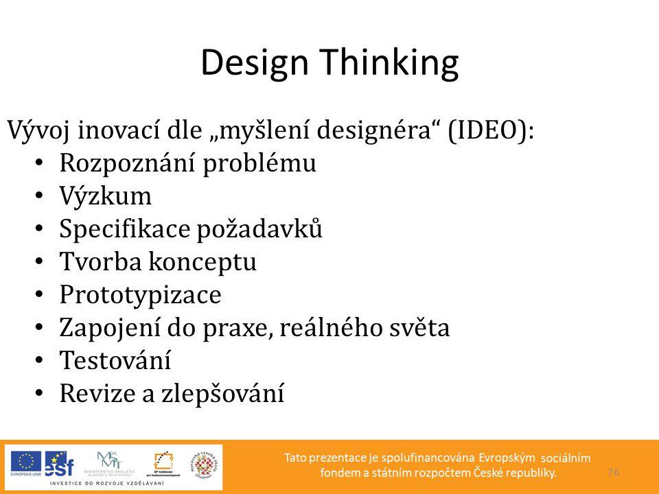 """Design Thinking Vývoj inovací dle """"myšlení designéra"""" (IDEO): • Rozpoznání problému • Výzkum • Specifikace požadavků • Tvorba konceptu • Prototypizace"""