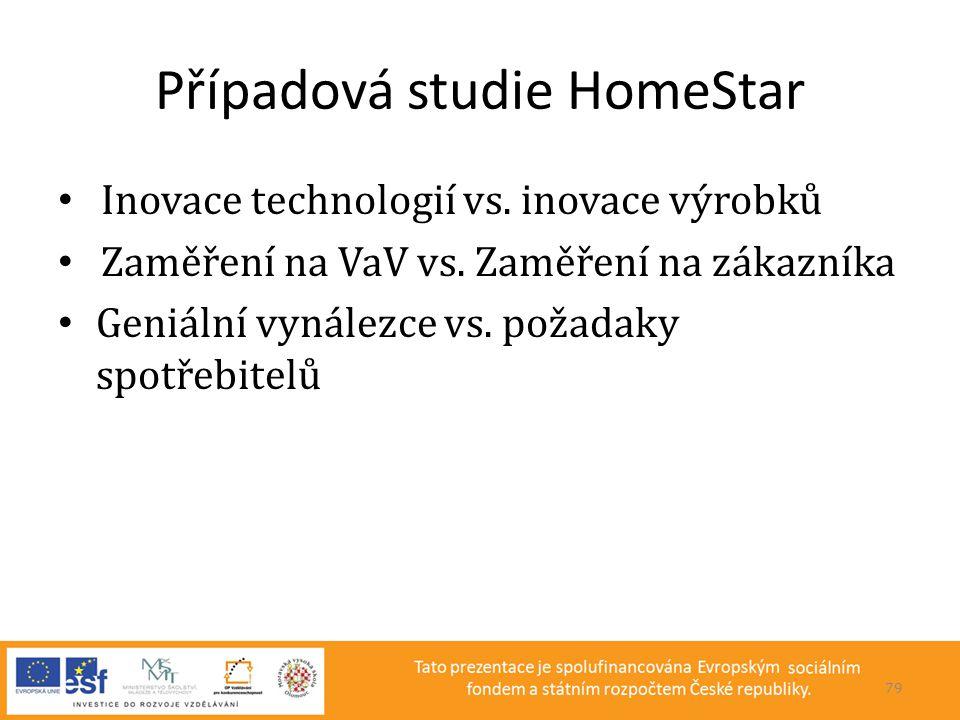 Případová studie HomeStar • Inovace technologií vs. inovace výrobků • Zaměření na VaV vs. Zaměření na zákazníka • Geniální vynálezce vs. požadaky spot