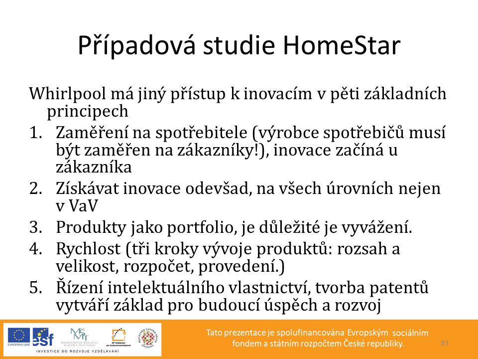 Případová studie HomeStar Whirlpool má jiný přístup k inovacím v pěti základních principech 1.Zaměření na spotřebitele (výrobce spotřebičů musí být za