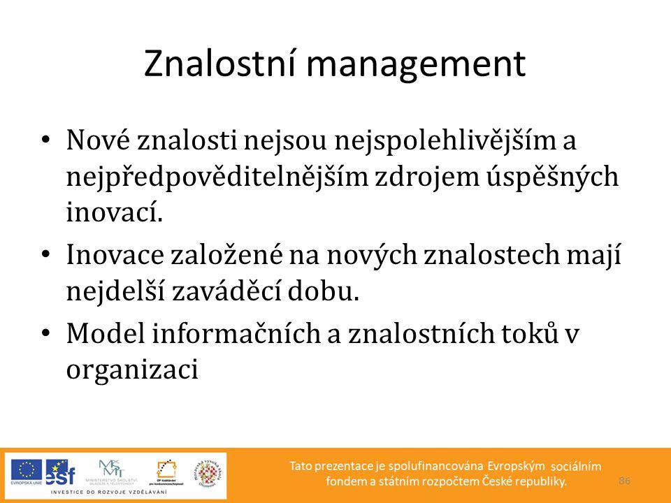 Znalostní management • Nové znalosti nejsou nejspolehlivějším a nejpředpověditelnějším zdrojem úspěšných inovací. • Inovace založené na nových znalost