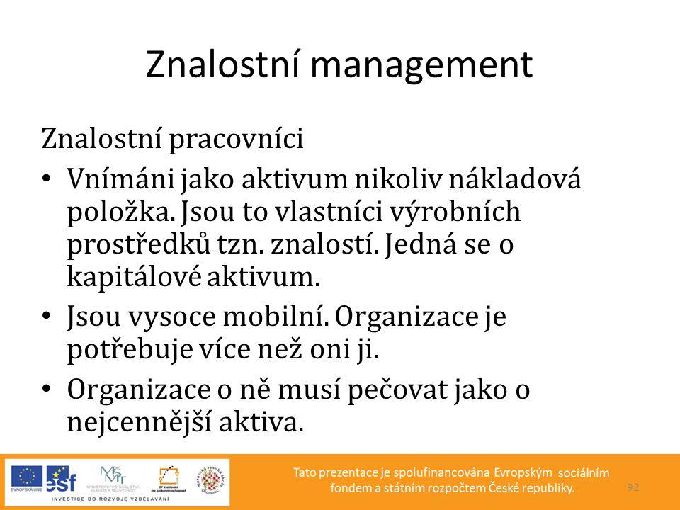 Znalostní management Znalostní pracovníci • Vnímáni jako aktivum nikoliv nákladová položka. Jsou to vlastníci výrobních prostředků tzn. znalostí. Jedn
