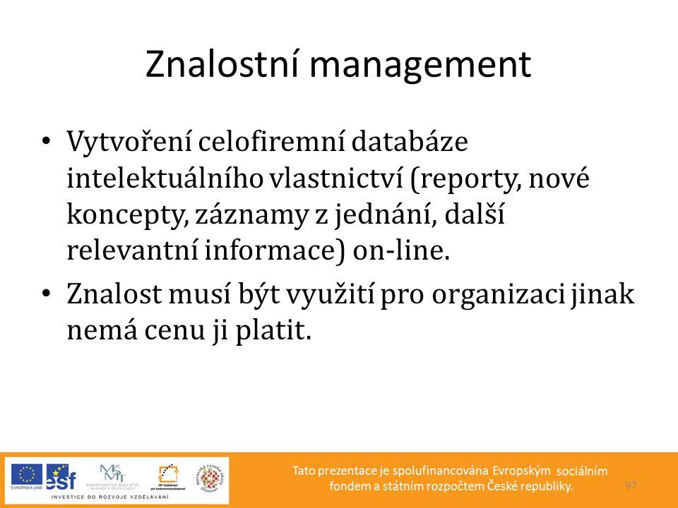 Znalostní management • Vytvoření celofiremní databáze intelektuálního vlastnictví (reporty, nové koncepty, záznamy z jednání, další relevantní informa