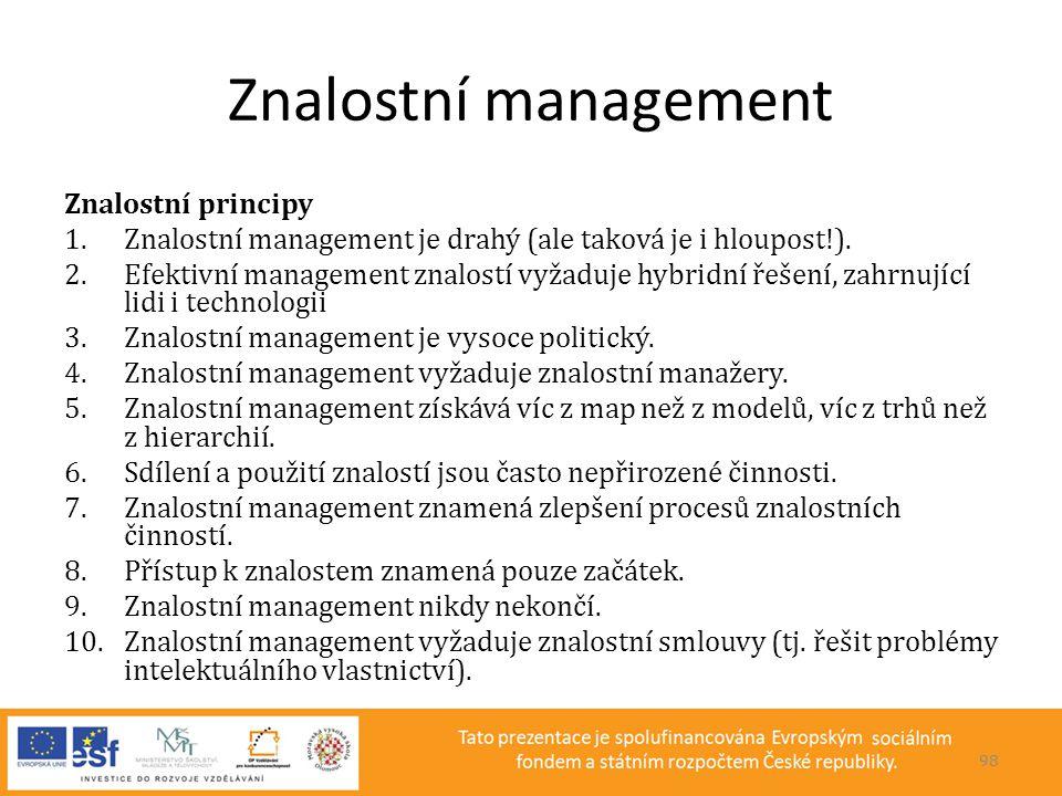 Znalostní management Znalostní principy 1.Znalostní management je drahý (ale taková je i hloupost!). 2.Efektivní management znalostí vyžaduje hybridní